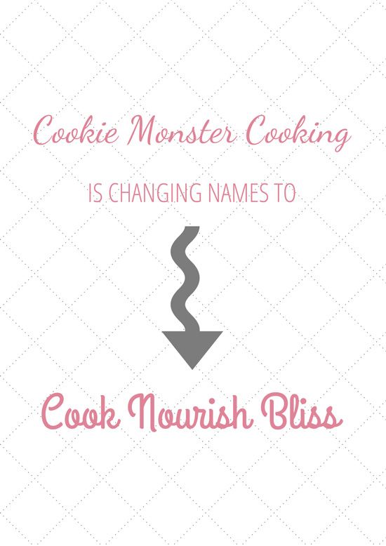 Cookie Monster Cooking is changing names to Cook Nourish Bliss! The huge announcement and what you need to know on the site today!